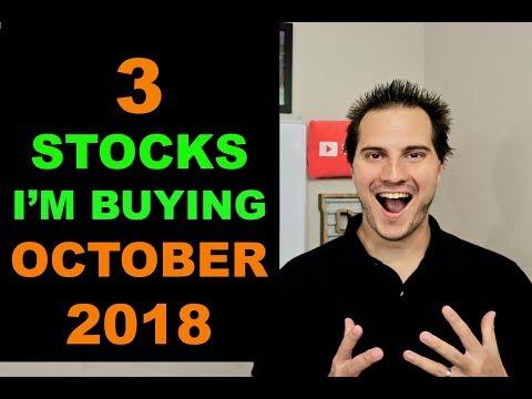 3 STOCKS IM BUYING NOW - OCTOBER 2018