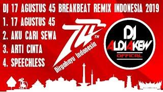 DJ 17 AGUSTUS 45 BREAKBEAT REMIX INDONESIA TERBARU 2019 By Aldi - DJ ALDIAKEW OFFICIAL -