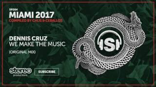 Dennis Cruz - We Make The Music (Original Mix)