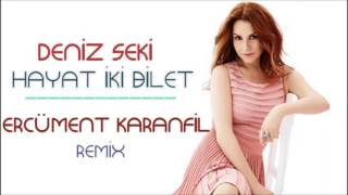 Deniz Seki - Hayat İki Bilet (Ercüment Karanfil Remix)