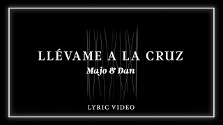 Majo y Dan - Llévame A La Cruz (Lyric Video)