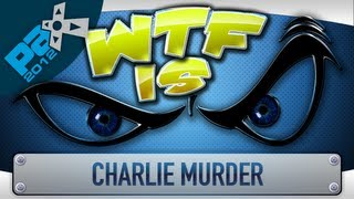 ► WTF Is... - Charlie Murder [Cam] (PAX Edition) ?