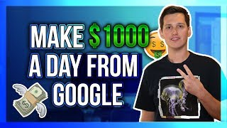 How To Make $1000 In A Day From Google