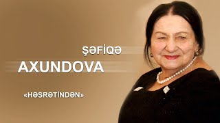 ŞƏFİQƏ AXUNDOVA - Həsrətindən