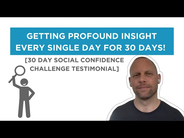 Getting profound insight every single day for 30 Days! [30 Day Social Confidence Challenge]