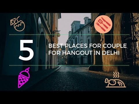 Best 5 places to hangout in Delhi for couple