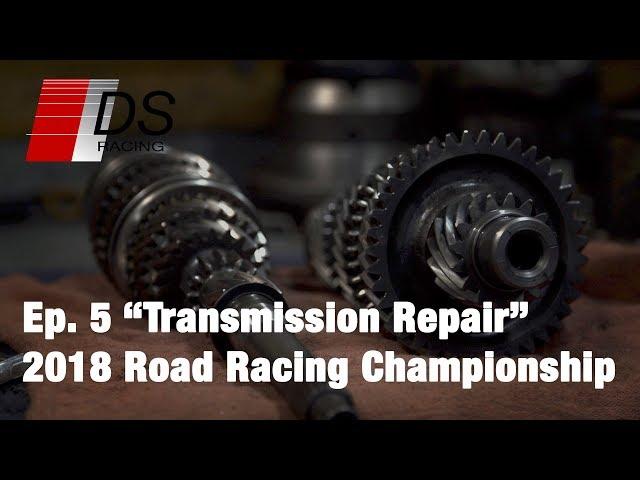 Transmission Repair - 2018 Road Racing Championship - Ep. 5