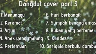 DANGDUT COVER PART 3 | FULL ALBUM | SERIGALA BERBULU DOMBA !!!
