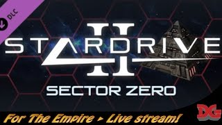 StarDrive 2 - Sector Zero ► For the Empire! (Livestream #1)