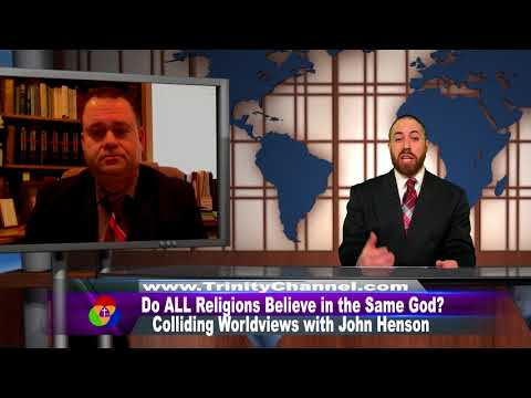 Do ALL Religions Believe in the Same God? / Colliding Worldviews