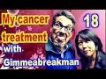 My cancer treatment with Gimmeabreakman!!