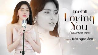 I'M STILL LOVING YOU - NOO PHƯỚC THỊNH | TRẦN NGỌC ÁNH COVER