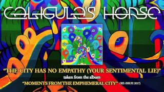 CALIGULAS HORSE - The City Has No Empathy (Your Sentimental Lie) (Album Track)