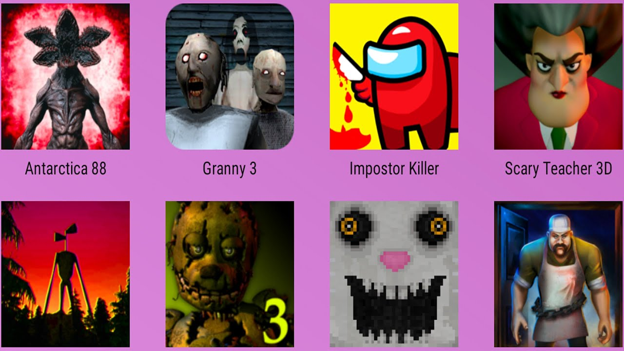 Granny 3,Siren Head Granny,FNaF 3,Mr Hopps,Antarctica 88,Imposter Killer,Scary Teacher,Butcer Room