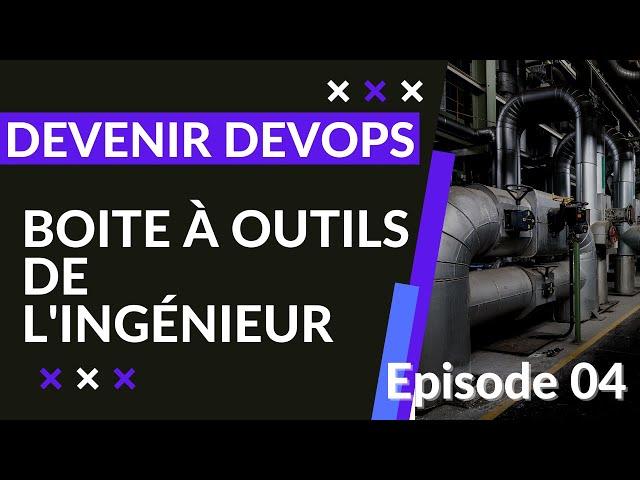 INGENIEUR DEVOPS - 1.4. LA BOITE A OUTILS TECHNIQUES