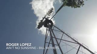 Bill Withers - Ain't No Sunshine - Daryl Hall - Acoustic Guitar Classic Rock Cover - Roger Lopez