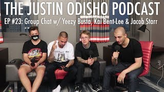 The Justin Odisho Podcast #23: Group Chat with Yeezy Busta, Kai Bent-Lee, & Jacob Starr