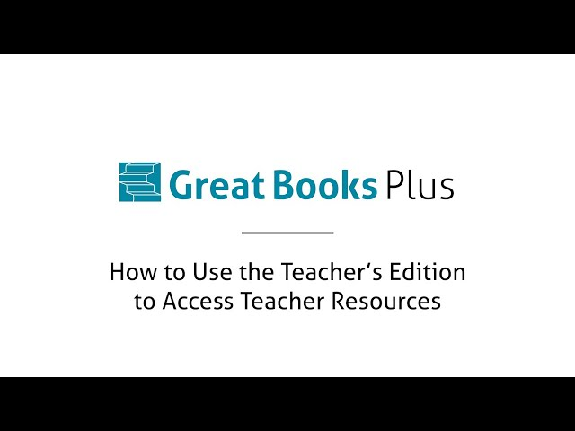 Great Books Plus — How to Use the Teacher's Edition to Access Teacher Resources
