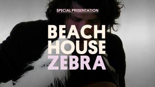 Beach House - Zebra - Special Presentation