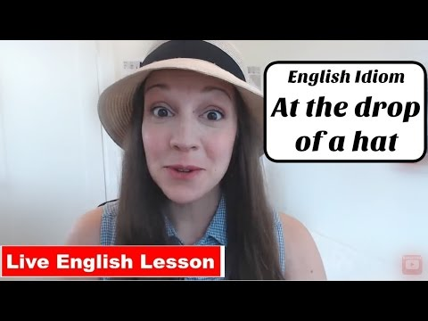 [Idiom Practice] At the drop of a hat