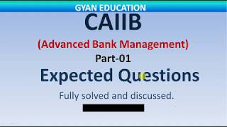 CAIIB Expected Questions for 2018 | Advanced Bank Management | Mod- A | Part-01