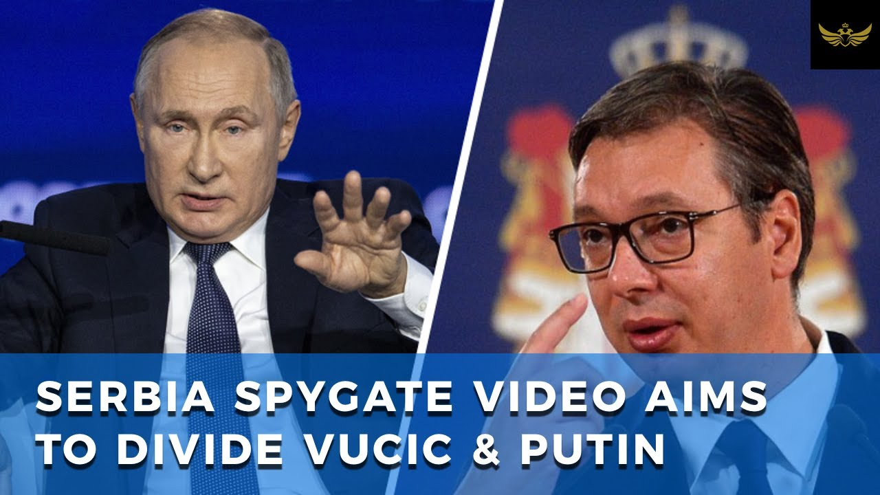 Serbia spygate video tries to drive wedge between Presidents Vucic & Putin
