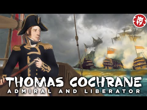 Thomas Cochrane: Craziest Sea Captain in History