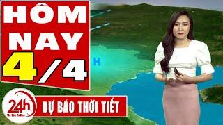 Dự báo thời tiết hôm nay mới nhất ngày 4/4/2020 | Dự báo thời tiết 3 ngày tới | TT24h