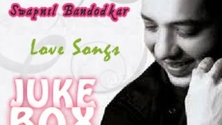 Swapnil Bandodkar - JUKEBOX - love songs!