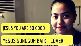 Download Jesus You are so good / Yesus Sungguh Baik - cover by Stephany and Hezky MP3 song and Music Video
