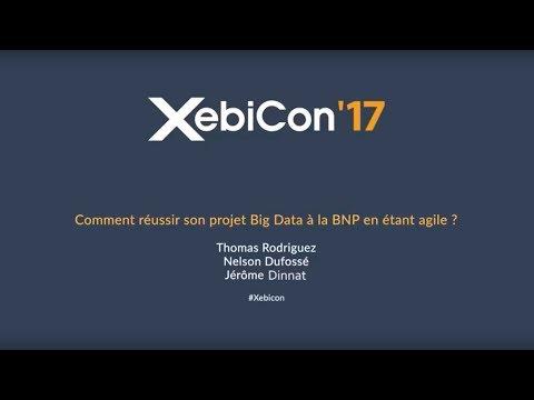 XebiCon'17 - Comment réussir son projet data à la BNP en étant agile ?