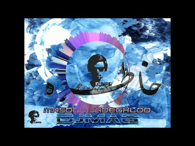 Masoud Sadeghloo   Khatere Remix by DJ MA6