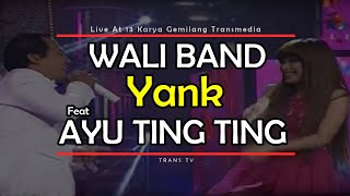 Download lagu WALI BAND Feat AYU TING TING [Yank] Live At 13 Karya Gemilang Transmedia (15-12-2014) TRANS TV