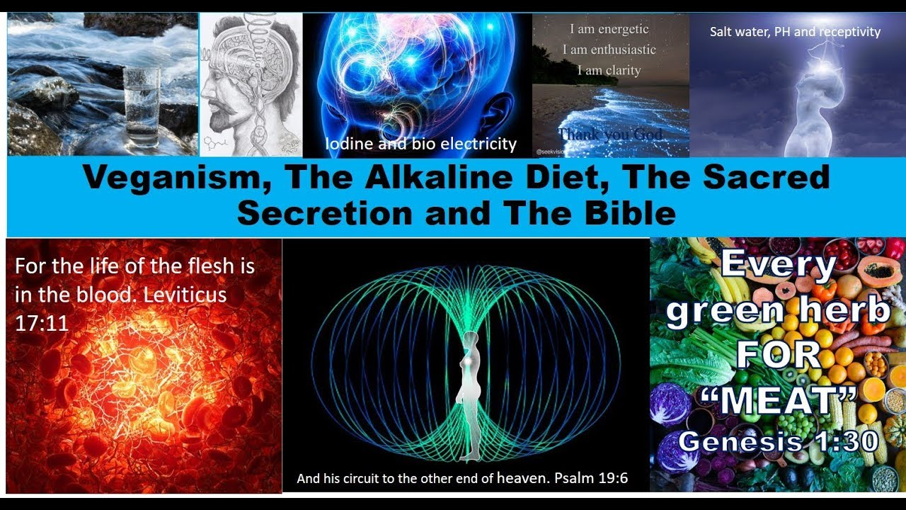 Veganism, The Alkaline Diet, Raising The SacredSecretion & The Bible