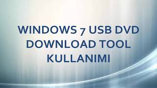 Windows 7 USB DVD Download Tool Kullanımı