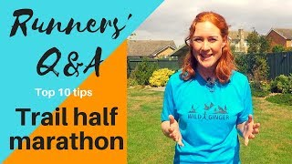 Success at your 1st Trail Half Marathon (top 10 tips) + more Q&A!