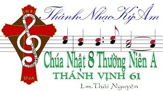 CHÚA NHẬT 8 THƯỜNG NIÊN A | TV.61 | Lm.Thái Nguyên [Thánh Nhạc Ký Âm] TnkaATN8tn