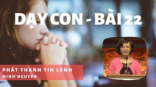 Dạy Con - Bài 22 - Phát Thanh Tin Lành