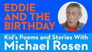 Eddie and the Birthday - Kids' Poems and Stories With Michael Rosen