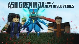 The ROBLOX Movie of Ash Greninja | Part Two - New Discoveries