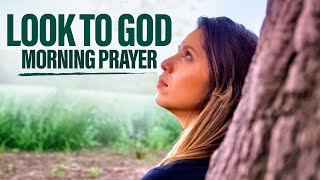 LOOK TO GOD FIŔST   A Daily Morning Inspirational Prayer