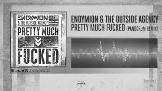 Endymion & The Outside Agency - Pretty Much Fucked (Pandorum remix)