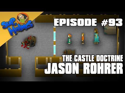 Sup, Holmes? Ep 93 w/ Jason Rohrer (Passage, The Castle Doctrine)
