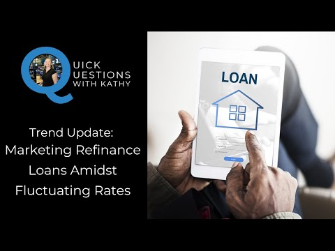 Quick Questions With Kathy: Marketing Refinance Loans Amidst Fluctuating Rates
