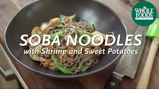 Soba Noodles With Roasted Shrimp & Sweet Potatoes L Homemade Healthy | Whole Foods Market