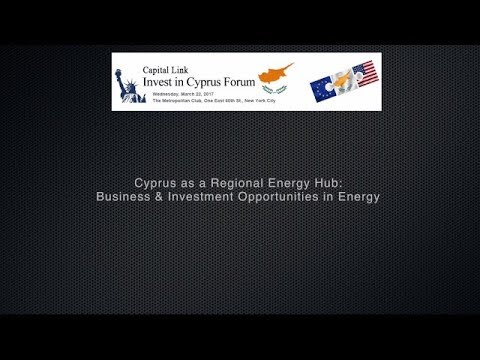 2017 Capital Link Invest in Cyprus Forum - Cyprus as a Regional Energy Hub