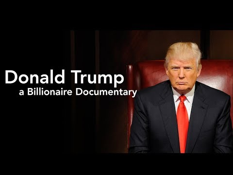 Donald Trump - Billionaire Documentary - Real Estate, Celebrity, Lifestyle, Branding, Deal Making