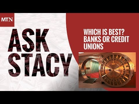 Which is Best - Banks or Credit Unions?