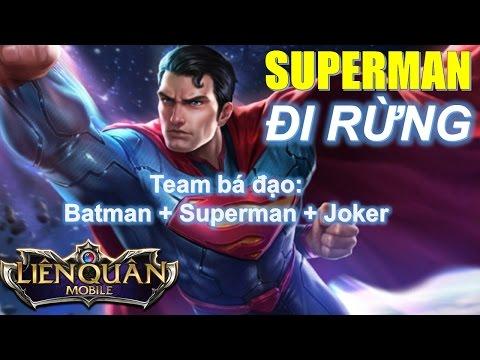 Liên Quân Mobile: Superman đi rừng và đội hình bá đạo : Superman + Batman + Joker