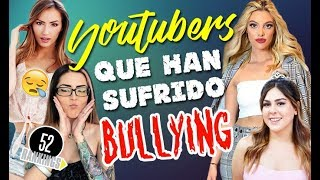 YOUTUBERS QUE HAN SUFRIDO BULLYING - 52 RANKINGS